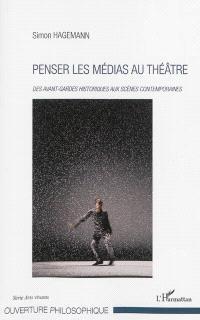 Penser les médias au théâtre : des avant-gardes historiques aux scènes contemporaines