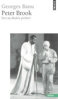 Peter Brook : vers un théâtre premier