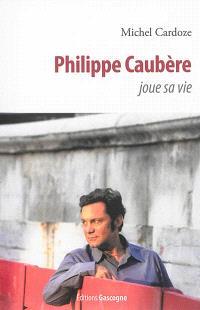 Philippe Caubère joue sa vie