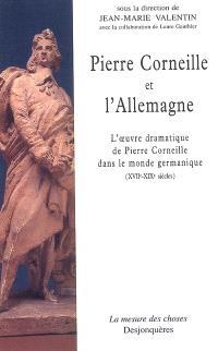 Pierre Corneille et l'Allemagne : l'oeuvre dramatique de Pierre Corneille dans le monde germanique (XVIIe-XIXe siècles)