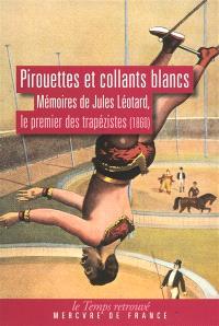 Pirouettes et collants blancs : mémoires de Léotard, le premier des trapézistes (1860)