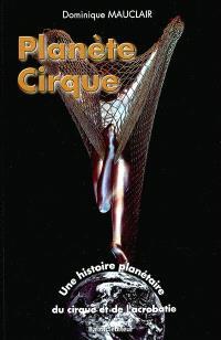 Planète cirque : une histoire planétaire du cirque et de l'acrobatie