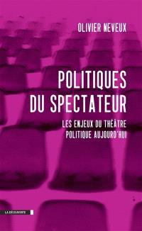 Politiques du spectateur : les enjeux du théâtre politique aujourd'hui