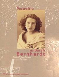 Portrait(s) de Sarah Bernhardt : exposition à la Bibliothèque nationale de France, galerie Mazarine, 3 octobre 2000-14 janvier 2001