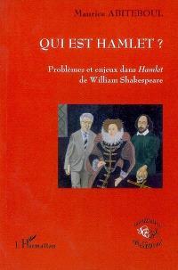 Qui est Hamlet ? : problèmes et enjeux dans Hamlet de William Shakespeare