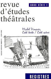 Registres : revue d'études théâtrales : hors série. n° 1, Michel Vinaver, côté texte-côté scène