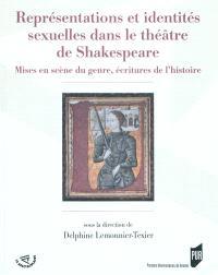 Représentations et identités sexuelles dans le théâtre de Shakespeare : mises en scène du genre, écritures de l'histoire