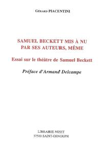Samuel Beckett mis à nu par ses auteurs, même : essai sur le théâtre de Samuel Beckett