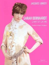 Sarah Bernhardt : l'art et la vie