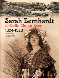 Sarah Bernhardt et Belle-Ile en mer (1894-1923) : quand l'infatigable se reposait...