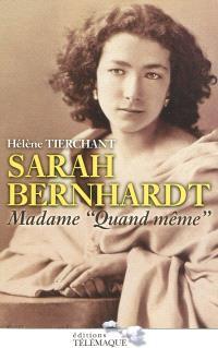 Sarah Bernhardt, madame Quand même