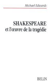 Shakespeare et l'oeuvre de la tragédie