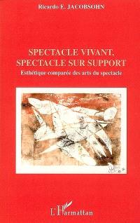 Spectacle vivant, spectacle support : esthétique comparée des arts du spectacle