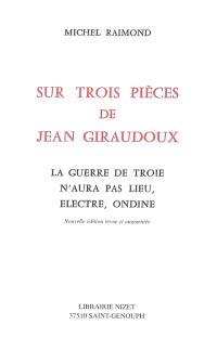 Sur trois pièces de Jean Giraudoux : La guerre de Troie n'aura pas lieu, Electre, Ondine
