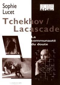 Tchekhov-Lacascade : la communauté du doute