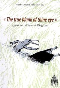 The true blank of thine eye : approches critiques de King Lear
