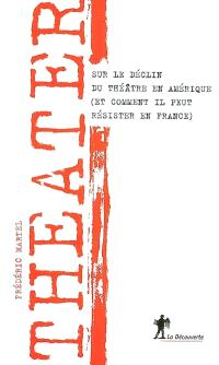 Theater : sur le déclin du théâtre en Amérique (et comment il peut résister en France)