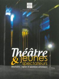 Théâtre & jeunes spectateurs : itinéraires, enjeux et questions artistiques