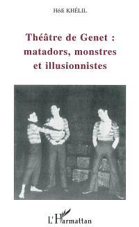 Théâtre de Genet : matadors, monstres et illusionnistes