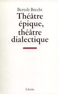 Théâtre épique, théâtre dialectique : écrits sur le théâtre