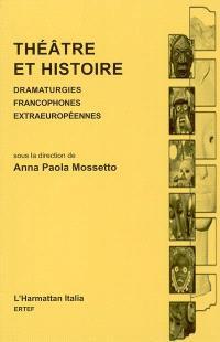 Théâtre et histoire : dramaturgies francophones extraeuropéennes