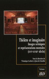 Théâtre et imaginaire : images scéniques et représentations mentales (XVIe-XVIIIe siècle)
