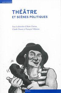 Théâtre et scènes politiques : histoire du spectacle en Suisse et en France aux XIXe et XXe siècles