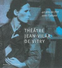 Théâtre Jean-Vilar de Vitry : 40 ans de flirt avec l'utopie