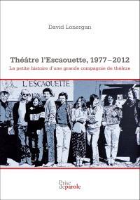 Théâtre l'Escaouette, 1977-2012  : la petite histoire d'une grande compagnie de théâtre