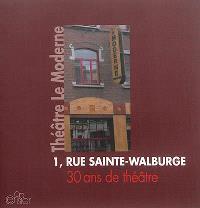 Théâtre Le Moderne : 1, rue Sainte-Walburge : 30 ans de théâtre
