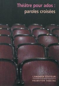 Théâtre pour ados : paroles croisées