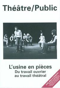 Théâtre-public. n° 196, L'usine en pièces : du travail ouvrier au travail théâtral
