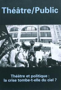 Théâtre-public. n° 195, Théâtre et politique : la crise tombe-t-elle du ciel ?