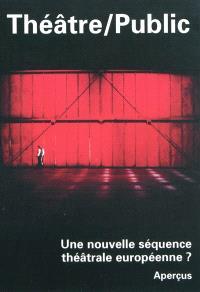 Théâtre-public. n° 194, Une nouvelle séquence théâtrale européenne ? : aperçus