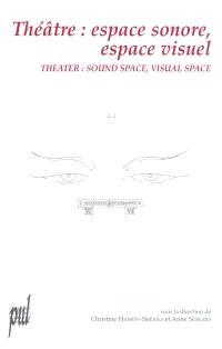 Théâtre, espace sonore, espace visuel : actes du colloque international, Université Lumière-Lyon 2, 18-23 septembre 2000 = Theater, sound space, visual space