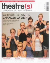 Théâtre(s) : le magazine de la vie théâtrale. n° 2, Le théâtre peut-il changer la vie ? : comment l'art dramatique permet de se révéler, de se surprendre, d'être libre...