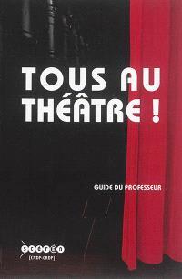 Tous au théâtre ! : guide du professeur