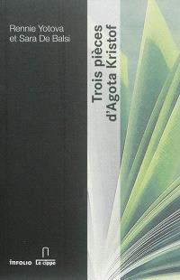 Trois pièces d'Agota Kristof
