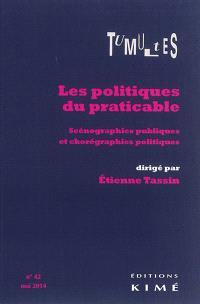 Tumultes. n° 42, Les politiques du praticable : scénographies publiques et chorégraphies politiques