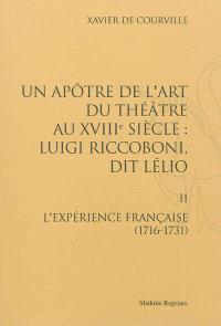 Un apôtre de l'art du théâtre au XVIIIe siècle : Luigi Riccoboni dit Lélio. Volume 2, L'expérience française (1716-1731)