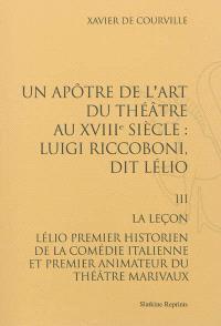 Un apôtre de l'art du théâtre au XVIIIe siècle : Luigi Riccoboni dit Lélio. Volume 3, La leçon : Lélio premier historien de la Comédie-Italienne et premier animateur du Théâtre Marivaux