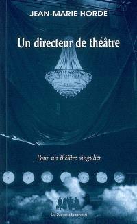 Un directeur de théâtre : pour un théâtre singulier