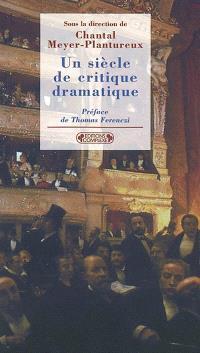 Un siècle de critique dramatique : de Francisque Sarcey à Bertrand Poirot Delpech