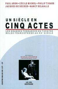 Un siècle en cinq actes, les grandes tendances du théâtre belge francophone au XXe siècle : colloque à la Maison du spectacle-la Bellone, le 17 février 2001