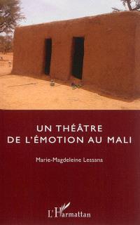 Un théâtre de l'émotion au Mali : récit