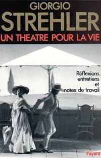 Un Théâtre pour la vie : réflexions, entretiens, notes de travail