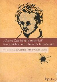 Unsere Zeit ist rein materiell : Georg Büchner ou Le drame de la modernité
