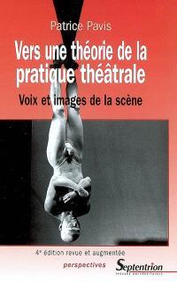 Vers une théorie de la pratique théâtrale : voix et images de la scène