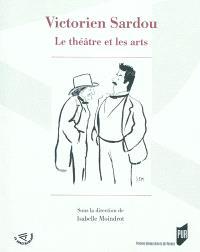 Victorien Sardou : le théâtre et les arts