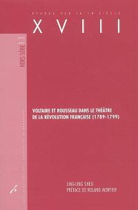 Voltaire et Rousseau dans le théâtre de la Révolution française, 1789-1799